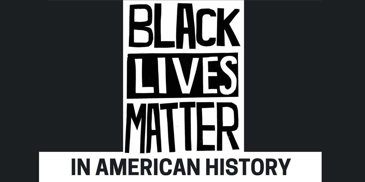 Learn why Black Lives Matter in American History at Community Exhibits